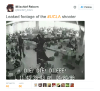 First images of the UCLA shooter: IMIischief Reborn  @Mischief Arises  Leaked footage of the  #UCLA shooter  DIE! DIE! DIEEE!  L Lt 45 39.43 AH 04/20/99  46  66  Follow First images of the UCLA shooter
