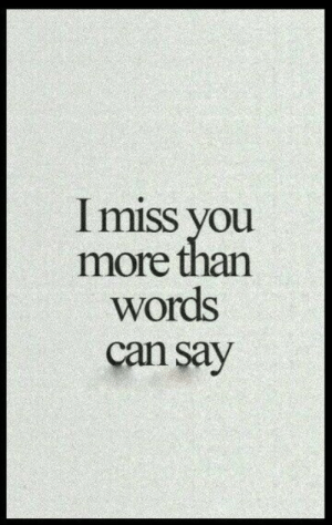 Life, Love, and Quotes: Imiss you  more than  words  can say More than words can say  Follow for more relatable love and life quotes!!
