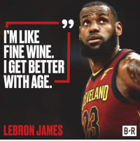 🍷: IMLIKE  FINE WINE  IGET BETTER  WITH AGE  LEBRON JAMES  B R 🍷