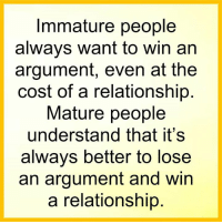 Adorable Quotes: Immature people  always want to win an  argument, even at the  cost of a relationship  Mature people  understand that it's  always better to lose  an argument and win  a relationship Adorable Quotes