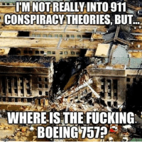 Inside job! @eddie.ik: I'MNOTREALLY INTO 911  CONSPIRACY THEORIES BUT  WHERE ISTHE FUCKING  BOEING 1572 Inside job! @eddie.ik