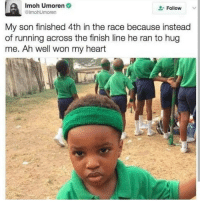 Finish Line, Memes, and Heart: Imoh Umoren  @lmohUmoren  Follow  My son finished 4th in the race because instead  of running across the finish line he ran to hug  me. Ah well won my heart ❤