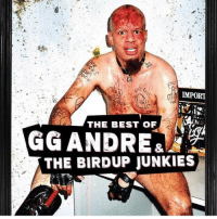 Gg, Memes, and Best: IMPORT  THE BEST OF  GG ANDRE&  THE BIRDUP JUNKIES @tripwave204