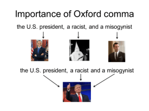 thefingerfuckingfemalefury: mxduki:  I've created a useful resource for English teachers.  If I was an english teacher I would 100% use this as a teaching aid in class :D : Importance of Oxford comma  the U.S. president, a racist, and a misogynist  에A  the U.S. president, a racist and a misogynist thefingerfuckingfemalefury: mxduki:  I've created a useful resource for English teachers.  If I was an english teacher I would 100% use this as a teaching aid in class :D