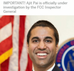 Justice: IMPORTANT! Ajit Pai is officially under  investigation by the FCC Inspector  General Justice