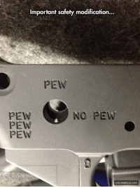 To Pew Or Not To Pew http://www.damnlol.com/to-pew-or-not-to-pew-90611.html: Important safety modification...  PEW  NO PEW  PEW  PEW  PEW  VIA DAMNLOL.COM To Pew Or Not To Pew http://www.damnlol.com/to-pew-or-not-to-pew-90611.html