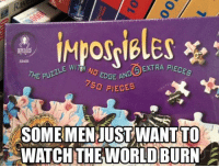 Dank, Watch, and Watches: imposibles  EXTRA PIECES  NO EDGE AND  50 PIECES  SOMEIMENJUST WANT TO  WATCH THE WORLD BURN The most puzzling of puzzles.