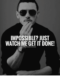 Impossible a word created by those who gave up on their dreams. Don't you dare give up! theclassygentleman: IMPOSSIBLE? JUST  WATCH ME GET IT DONEU  i The Classy Gentleman Impossible a word created by those who gave up on their dreams. Don't you dare give up! theclassygentleman