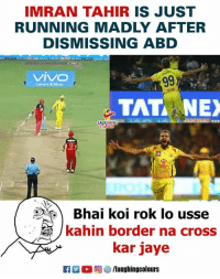 #ImranTahir #ABD #RCBvCSK: IMRAN TAHIR IS JUST  RUNNING MADLY AFTER  DISMISSING ABD  VIVO  Camera& Music  TAT NEX  GHING  Bhai koi rok lo usse  kahin border na crosS  kar jaye  R  0回參/laughingcolours #ImranTahir #ABD #RCBvCSK