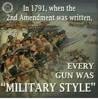 """Memes, Military, and 2nd Amendment: In 1791, when the  2nd Amendment was written,  EVERY  GUN WAS  93  MILITARY STYLE"""" Excellent point!"""