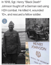 """Memes, Black, and Death: In 1918, Sgt. Henry """"Black Death""""  Johnson fought off a German raid using  H2H combat. He killed 4, wounded  10+, and rescued a fellow soldier.  IG today inamericanhistory  HENRY  JOHNSON  MEDAL OF NEW HONOR  Image Credit: @arlingtonnatl Sgt. Johnson suffered 21 wounds in the process. He was posthumously awarded the Medal of Honor in 2015. Tag someone who needs to learn about """"Black Death""""! BlackHistoryMonth Credit: @todayinamericanhistory"""