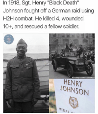"""Memes, True, and Black: In 1918, Sgt. Henry """"Black Death""""  Johnson fought off a German raid using  H2H combat. He killed 4, wounded  10+, and rescued a fellow soldier.  IG today inamericanhistory  JOHNSON  MEDAL What a true hero!! Via: @todayinamericanhistory"""