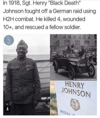 "This was the last guy you wanted to come face to face with! 🇺🇲 . . . military militaryhumor militarymemes army navy airforce coastguard usa patriot veteran marines usmc airborne meme funny followme troops ArmedForces militarylife popsmoke: In 1918, Sgt. Henry ""Black Death""  Johnson fought off a German raid using  H2H combat. He killed 4, wounded  10+, and rescued a fellow soldier.  G todayinamericanhistory  HENRY  JOHNSON  MEDAI This was the last guy you wanted to come face to face with! 🇺🇲 . . . military militaryhumor militarymemes army navy airforce coastguard usa patriot veteran marines usmc airborne meme funny followme troops ArmedForces militarylife popsmoke"