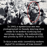Camera, Canada, and Russia: In 1940, a mysterious man was  photographed in Canada wearing what  seems to be modern clothing and  carrying a camera. Its authenticity  was proven by NTV in Russia in 2010.  Is this a man with incredibly modern  style? Or evidence of time travel? <p>Mysterious Man.</p>
