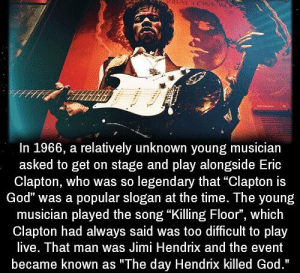 """God, Memes, and Jimi Hendrix: In 1966, a relatively unknown young musician  asked to get on stage and play alongside Eric  Clapton, who was so legendary that """"Clapton is  God"""" was a popular slogan at the time. The young  musician played the song """"Killing Floor"""", which  Clapton had always said was too difficult to play  live. That man was Jimi Hendrix and the event  became known as """"The day Hendrix killed God."""" https://t.co/pfyvhdvsxK"""