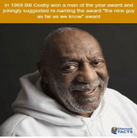 """Bill Cosby: In 1969 Bill Cosby won a man of the year award and  jokingly suggested re-naming the award """"the nice guy  as far as we know"""" award  Unusual  FACTS"""