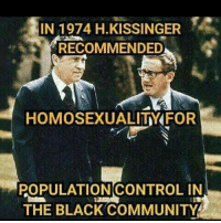 @africanunification: IN 1974 H·KISSINGER  RECOMMENDED  HOMOSEXUALITY«FOR  POPULATION(CONTROL IN  THE BLACK COMMUNITY @africanunification