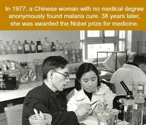 Nobel Prize, Chinese, and Medicine: In 1977, a Chinese woman with no medical degree  anonymously found malaria cure. 38 years later,  she was awarded the Nobel prize for medicine. https://t.co/uoVIM6VHYx