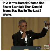 George W. Bush, Jail, and Memes: In 2 Terms, Barack Obama Had  Fewer Scandals Than Donald  Trump Has Hadin The Last 2  Weeks  Global  NEWS  C17thsoulja4 Scandal has consumed the final four years of every two-term president in modern history ― GeorgeWBush, BillClinton, RonaldReagan, RichardNixon. BarackObama's administration is the exception. While there were some minor scandals and resignations during Obama's eight years in office, wrongdoing never fully occupied his presidency. None of it even directly touched the White House. There were no grand juries investigating his aides. There were no impeachments. There were neither convictions of WhiteHouse staffers, nor pardons to protect government officials.This was a significant departure from the previous four two-term presidents. George W. Bush's second term featured convictions related to the JackAbramoff lobbying scandal, in which more than a dozen lobbyists and government officials went to jail for corruption. There were also convictions related to the politically motivated purge of U.S. attorneys and the retaliatory leak of CIA agent Valerie Plame's identity. As everyone who was sentient in the 1990s recalls, Clinton was impeached over his affair with intern MonicaLewinsky. Reagan's second term was plagued by corruption investigations ranging from Iran-Contra to Wedtech, a contracting scandal that led to the resignation of Attorney General Ed Meese. And, of course, there were Nixon's final two years in office, which featured the convictions of 48 government officials and the first presidential resignation over corruption. All of these past scandals directly involved White House staff. Karl Rove, Bush's top political adviser, and Lewis Libby, a senior adviser to VicePresident DickCheney, both were implicated in leaking Plame's name to the press in retaliation for an op-ed that her husband, former Ambassador Joe Wilson, wrote that showed that the president had lied about Iraq's pursuit of nuclear weapons in his 200