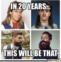 The men without the axe... 👼 beard 80s hipster redneck hockey mullet meme memes tattoo: IN 20  YEARS  THIS WILL BE THAT The men without the axe... 👼 beard 80s hipster redneck hockey mullet meme memes tattoo