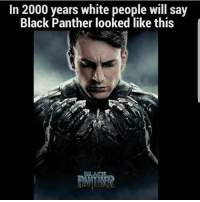 Issa Joke. Calm dafuq down.: In 2000 years white people will say  Black Panther looked like this  BLACK Issa Joke. Calm dafuq down.