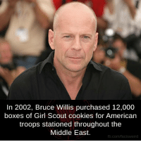 Girl Scouts, Memes, and Bruce Willis: In 2002, Bruce Willis purchased 12,000  boxes of Girl Scout cookies for American  troops stationed throughout the  Middle East.  fb.com/facts Weird