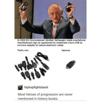 he saved us: In 2004 EU-Commissioner Gunther Verheugen made smartphone  manufacturers sign an agreement to implement micro-USB as  common adapter to reduce electronic waste.  That's why  became  hiphopfightsback  Most heroes of progression are never  mentioned in history books. he saved us