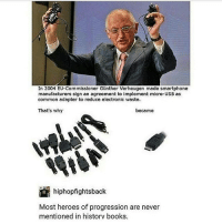 Books, Memes, and Common: In 2004 EU-Commissioner Gunther Verheugen made smartphone  manufacturers sign an agreement to implement micro-USB as  common adapter to reduce electronic waste.  became  That's why  hiphopfightsback  Most heroes of progression are never  mentioned in historv books. saviour