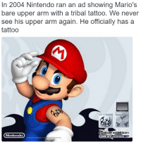 Mario made some bad decisions in the past: http://bit.ly/2jnNZpz: In 2004 Nintendo ran an ad showing Mario's  bare upper arm with a tribal tattoo. We never  see his upper arm again. He officially has a  tattoo  tribal edition  Nintendo  GAME BOY ADVANCE Mario made some bad decisions in the past: http://bit.ly/2jnNZpz