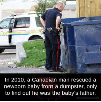 Memes, Weird, and Canadian: In 2010, a Canadian man rescued a  newborn baby from a dumpster, only  to find out he was the baby's father.  fb.com/facts Weird