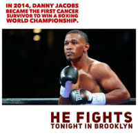 Boxing, Memes, and Respect: IN 2014, DANNY JACOBS  BECAME THE FIRST CANCER  SURVIVOR TO WIN A BOXING  WORLD CHAMPIONSHIP.  OL  HE FIGHTS  TONIGHT IN BROOKLYN Who Else is TeamJacobs 💯 Nothing but respect for @danieljacobstko barclayscenter brooklynboxing