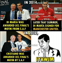 If you know what I mean 😜: IN 2014  ISBON 2014  FINAL  ONS  ginalTrolFootball  MARI  MANI  DI MARIA WAS  LATER THAT SUMMER,  AWARDED UCL FINAL'S DI MARIA SIGNED FOR  MOTM FROM S.A.F  MANCHESTER UNITED.  rol Football  CRISTIANO WAS  AWARDED UCL FINAL S  IYKWIM  MOTM BY S.A.F If you know what I mean 😜