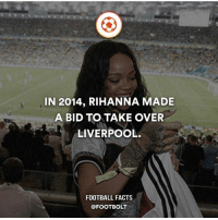 Facts, Football, and Friends: IN 2014, RIHANNA MADE  A BID TO TAKE OVER  LIVERPOOL.  FOOTBALL FACTS  @FOOTBOLT Tag a woman that loves football. - fact football Rihanna Liverpool star celeb song Tag your friends⚡️⚡️⚡️ @Footbolt