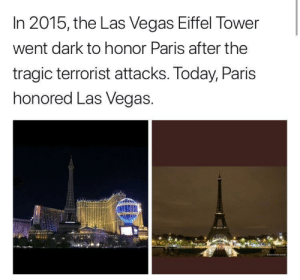 Solidarity: In 2015, the Las Vegas Eiffel Tower  went dark to honor Paris after the  tragic terrorist attacks. loday, Paris  honored Las Vegas. Solidarity