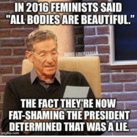 "(TJ) And so begins the #Girther theory...: IN 2016 FEMINISTS SAID  ALL BODIESARE BEAUTIFUL.""  THE FACT THEYRE NOW  FAT-SHAMING THE PRESIDENT  DETERMINED THAT WASALIE.  ingflip.com (TJ) And so begins the #Girther theory..."