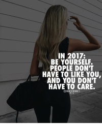 Adele, Memes, and Tag Someone: IN 2017.  BE YOURSELF.  PEOPLE DON'T  HAVE TO LIKE YOU.  AND YOU DON'T  HAVE TO CARE.  @SUCCESSES Tag someone who'd love this👇 - 👉 Follow : @lux.mentor - Successes - - ➖➖➖➖➖➖➖➖➖➖➖➖➖ @leomessi @kimkardashian @jlo @adele @ddlovato @katyperry @danbilzerian @kevinhart4real @thenotoriousmma @justintimberlake @taylorswift @beyonce @davidbeckham @selenagomez @therock @thegoodquote @instagram @champagnepapi @cristiano