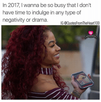 💯💯💯🙌 This! Follow 👉👉👉 @quotesfromtheheart100 💖😍 @prettybossytees 🎓💸 @badbitchproblemz 🛍👠 @2realforig 💯💰 For the best quotes on IG 📸 Photo credit: @indialove 2017 wonderful2017 twelveskip begoodtome newyears newyear newme freshstart followme happy instagood follow tagsforlikes quotesfromtheheart100 protectyourpeace blessed realtalk prettybossytees indialove: In 2017, I wanna be so busy that Idon't  have time to indulge in any type of  negativity or drama.  IG @Quotes FromTheHeart100 💯💯💯🙌 This! Follow 👉👉👉 @quotesfromtheheart100 💖😍 @prettybossytees 🎓💸 @badbitchproblemz 🛍👠 @2realforig 💯💰 For the best quotes on IG 📸 Photo credit: @indialove 2017 wonderful2017 twelveskip begoodtome newyears newyear newme freshstart followme happy instagood follow tagsforlikes quotesfromtheheart100 protectyourpeace blessed realtalk prettybossytees indialove