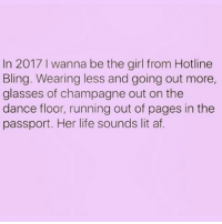 😂😂😂 REPOST My Girl @zero_fucksgirl 💖: In 2017 l wanna be the girl from Hotline  Bling. Wearing less and going out more,  glasses of champagne out on the  dance floor, running out of pages in the  passport. Her life sounds lit af. 😂😂😂 REPOST My Girl @zero_fucksgirl 💖