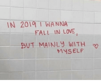 Fall, Love, and In Love: IN  2019.1-WANNA-  FALL IN LOVE  BUT MAINLY WITH  MYSELF