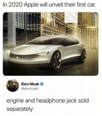 Follow @hardcorecomedy2.0 for 🔥🔥🔥: In 2020 Apple will unveil their first car.  Elon Musk  @elonmusk  engine and headphone jack sold  separately Follow @hardcorecomedy2.0 for 🔥🔥🔥