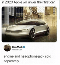 Apple, Girl Memes, and Elon Musk: In 2020 Apple will unveil their first car.  Elon Musk  @elonmusk  engine and headphone jack sold  separately SHADAY!!