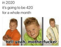 Fo'Twenny 🔥🔥🔥: in 2020  it's going to be 420  for a whole month  hell yeah, motherfucker Fo'Twenny 🔥🔥🔥