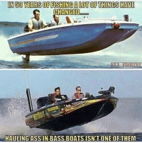 Fact, greatest feeling in life 🙌🏽 @countrylaughs Tag a Fishermen.: IN 500 YEARSOFFISHINGALOTOF THINGS HAVE  CHANGED  HAULING ASS IN BASS BOATS ISN'T ONE OF THEM Fact, greatest feeling in life 🙌🏽 @countrylaughs Tag a Fishermen.
