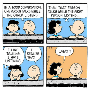 Memes, 🤖, and One: IN A 600D CONVERSATION, THEN THAT PERSON  ONE PERSON TALKS WHILE TALKS WHILE THE FIRST  THE OTHER LISTENS  PERSON LISTENS  つ.  3-2  I LIKE  TALKING.. )I REALIZE  I HATE THAT  WHAT ?  LISTENING  C.  rC.  OPNTS I'm more of a talker.