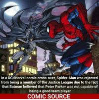 Marvel Comics, Memes, and Wolverine: In a DC/Marvel comic cross-over, Spider-Man was rejected  from being a member of the Justice League due to the fact  that Batman believed that Peter Parker was not capable of  being a good team player.  COMIC SOURCE He should've let him joined ___________________________________________________ Batman Daredevil Wolverine Logan Deadpool Spiderman Hulk MCU LukeCage CaptainAmerica Avengers Xmen StarWars Defenders Ironman DarthVader Doctorstrange Yoda SpidermanHomecoming Marvel ComicFacts Superhero Comics Like4ike Like Facts Disney DCcomics Netflix