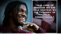"Washington Redskins, Robert Griffin III, and Freedom: ""IN A LAND OF  FREEDOM WE ARE  HELD HOSTAGE BY  THE TYRANNY OF  POLITICAL  CORRECTNESS.""  ROBERT GRIFFIN Ⅲ. REDSKINS QB  media research, center"