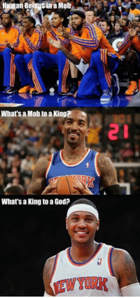 God, New York Knicks, and Memes: in a Mob  What's a Mob to a King  What'saking to a God? Joey Crawford is the non-believer, of course -Tommy Credit Georgetown 5-star recruit Ben Tenzer New York Knicks Memes