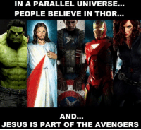Jesus, Memes, and Avengers: IN A PARALLEL UNIVERSE...  PEOPLE BELIEVE IN THOR...  AND..  JESUS IS PART OF THE AVENGERS