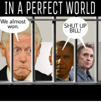 Shut Up, Ups, and World: IN A PERFECT WORLD  We almost  SHUT UP  WOn  BILL!