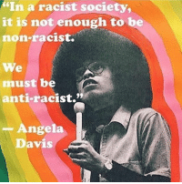 "This! ☝🏽 We must be anti-racist! ✊🏾 AngelaDavis Image via @femmehealingcollective: ""In a racist society,  it is not enough to be  non-racist.  We  must be  anti-racist.""  -Angela  Davis This! ☝🏽 We must be anti-racist! ✊🏾 AngelaDavis Image via @femmehealingcollective"